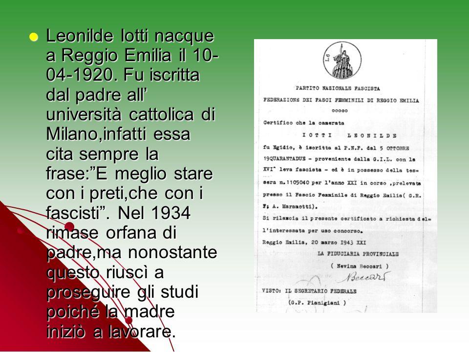 Leonilde Iotti nacque a Reggio Emilia il 10- 04-1920. Fu iscritta dal padre all università cattolica di Milano,infatti essa cita sempre la frase:E meg