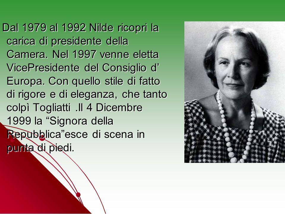 Dal 1979 al 1992 Nilde ricopri la carica di presidente della Camera. Nel 1997 venne eletta VicePresidente del Consiglio d Europa. Con quello stile di