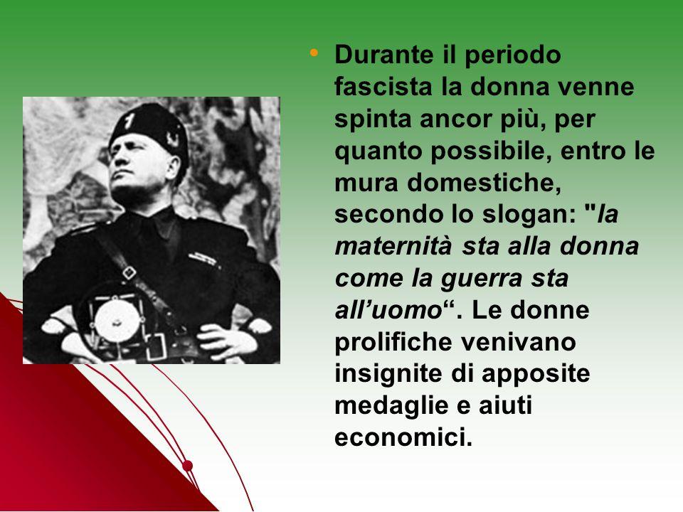 Durante il periodo fascista la donna venne spinta ancor più, per quanto possibile, entro le mura domestiche, secondo lo slogan: