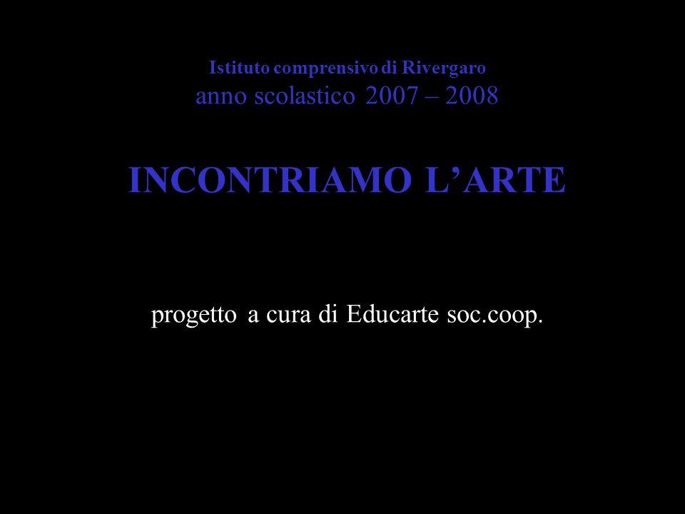 Istituto comprensivo di Rivergaro anno scolastico 2007 – 2008 INCONTRIAMO LARTE progetto a cura di Educarte soc.coop.