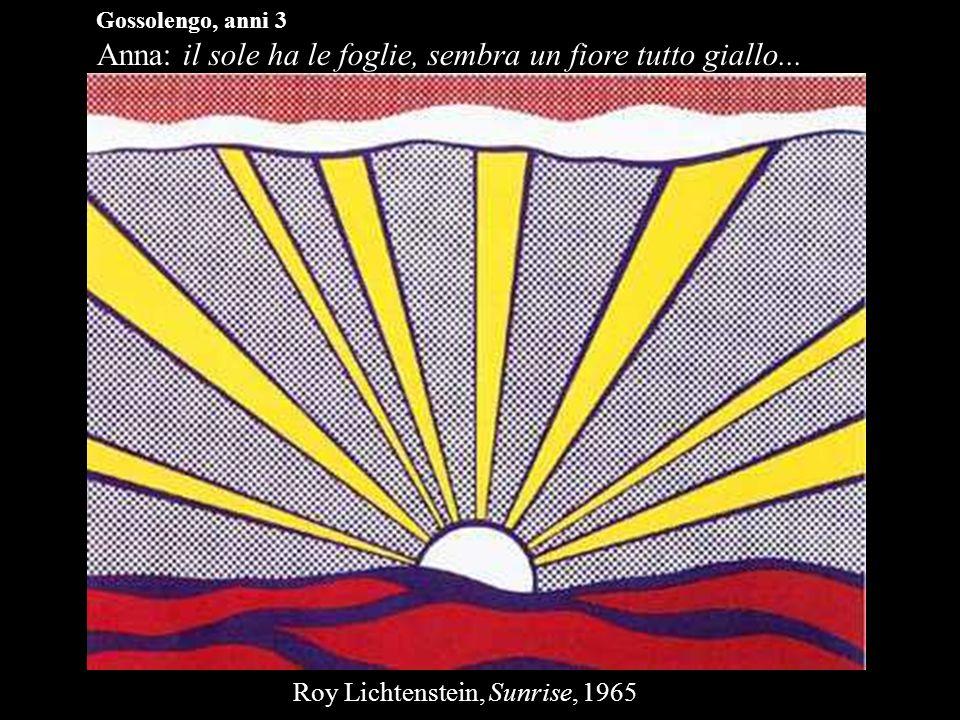 Gossolengo, anni 3 Anna: il sole ha le foglie, sembra un fiore tutto giallo... Roy Lichtenstein, Sunrise, 1965