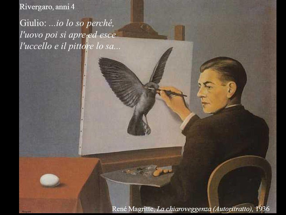 Rivergaro, anni 4 Giulio:...io lo so perché, l'uovo poi si apre ed esce l'uccello e il pittore lo sa... René Magritte, La chiaroveggenza (Autoritratto