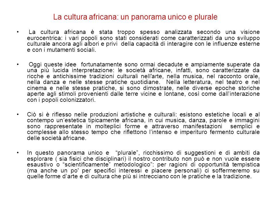 La cultura africana: un panorama unico e plurale La cultura africana è stata troppo spesso analizzata secondo una visione eurocentrica: i vari popoli
