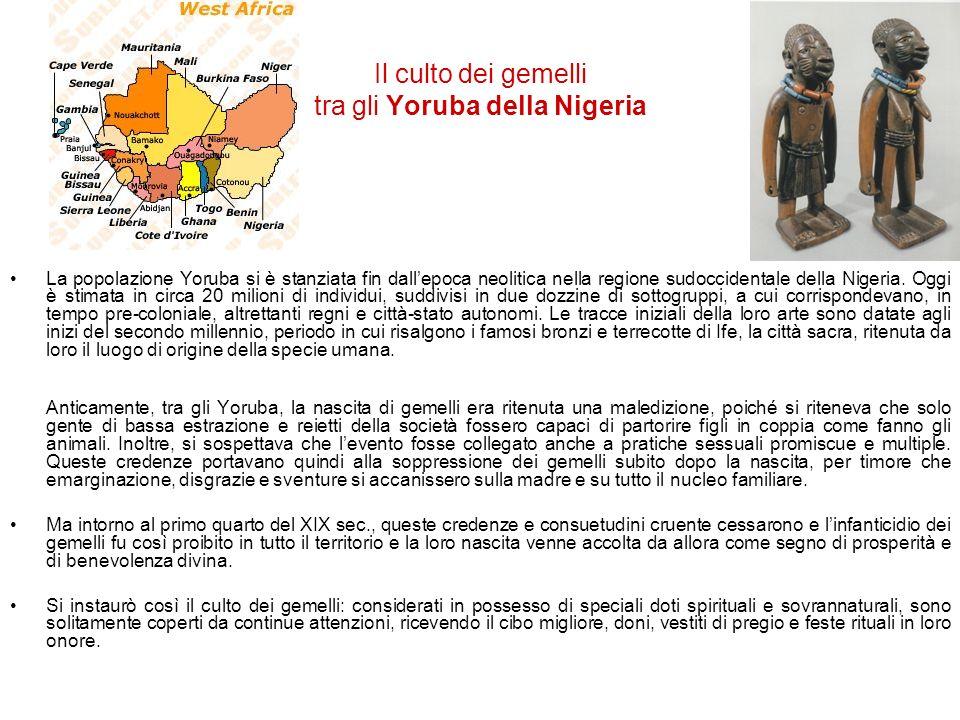 Il culto dei gemelli tra gli Yoruba della Nigeria La popolazione Yoruba si è stanziata fin dallepoca neolitica nella regione sudoccidentale della Nige