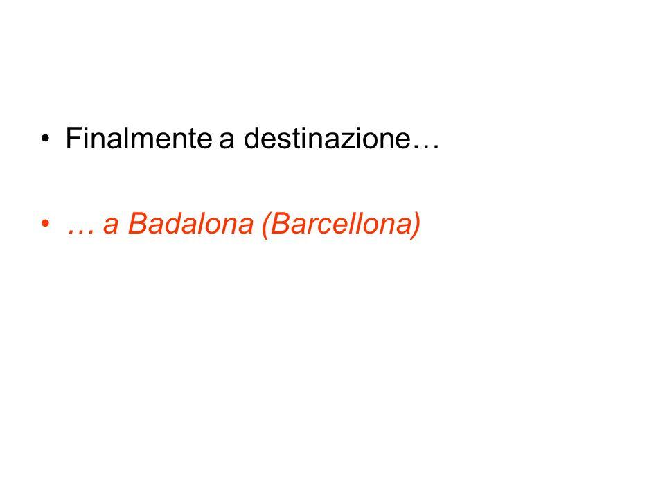 Finalmente a destinazione… … a Badalona (Barcellona)