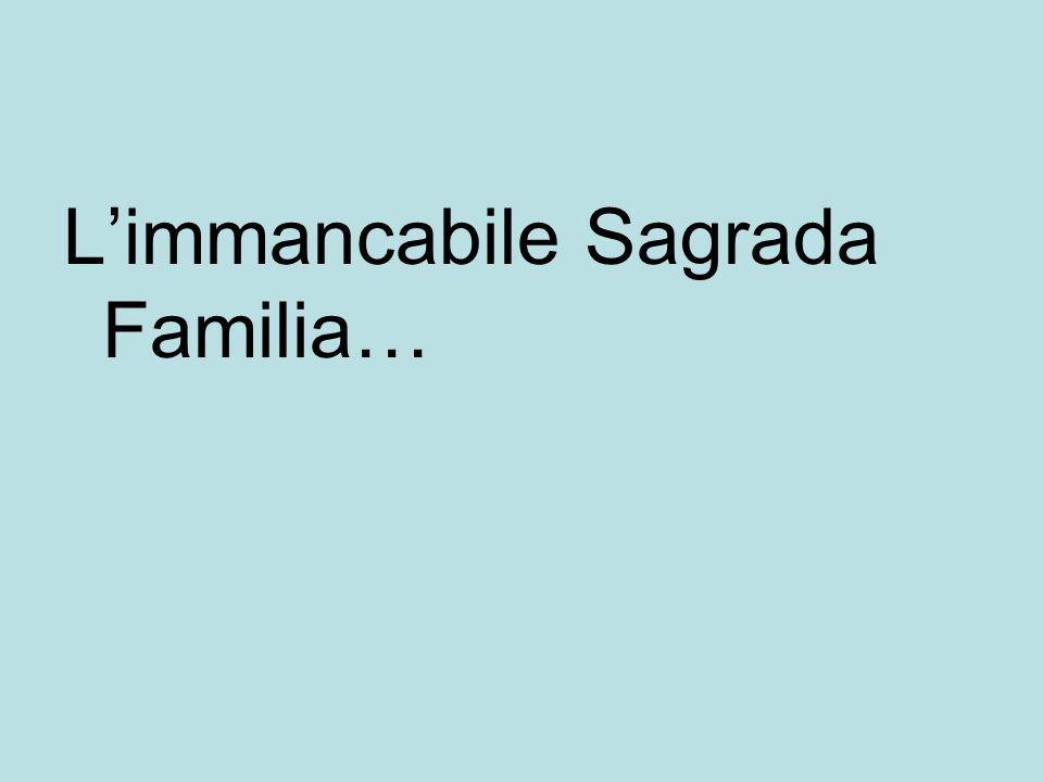 Limmancabile Sagrada Familia…