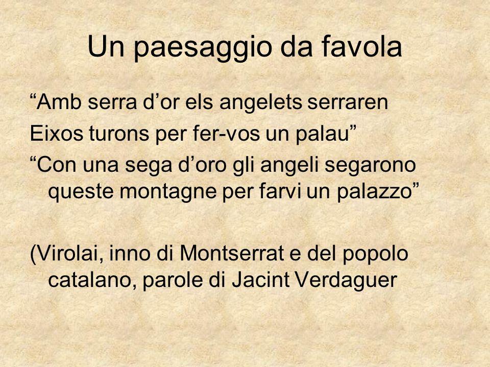 Un paesaggio da favola Amb serra dor els angelets serraren Eixos turons per fer-vos un palau Con una sega doro gli angeli segarono queste montagne per farvi un palazzo (Virolai, inno di Montserrat e del popolo catalano, parole di Jacint Verdaguer