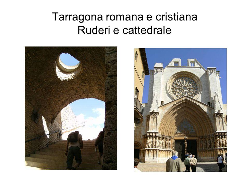 Tarragona romana e cristiana Ruderi e cattedrale