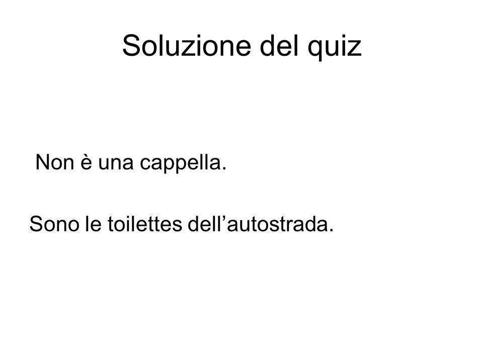 Soluzione del quiz Non è una cappella. Sono le toilettes dellautostrada.