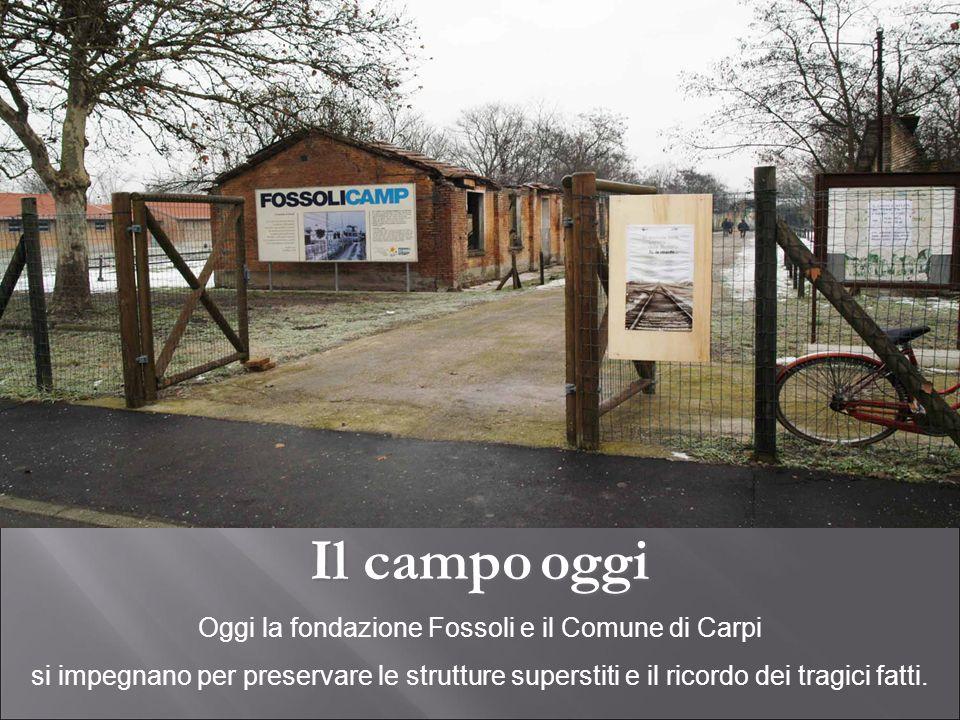 Il campooggi Il campo oggi Oggi la fondazione Fossoli e il Comune di Carpi si impegnano per preservare le strutture superstiti e il ricordo dei tragic