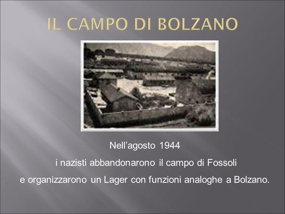 Nellagosto 1944 i nazisti abbandonarono il campo di Fossoli e organizzarono un Lager con funzioni analoghe a Bolzano.