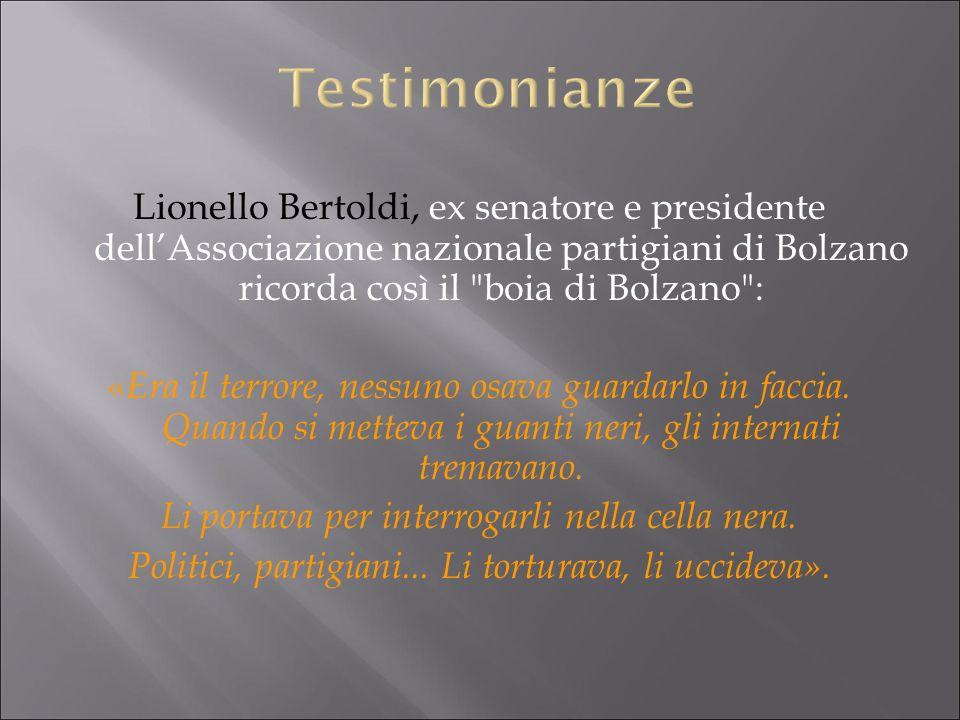 Lionello Bertoldi, ex senatore e presidente dellAssociazione nazionale partigiani di Bolzano ricorda così il