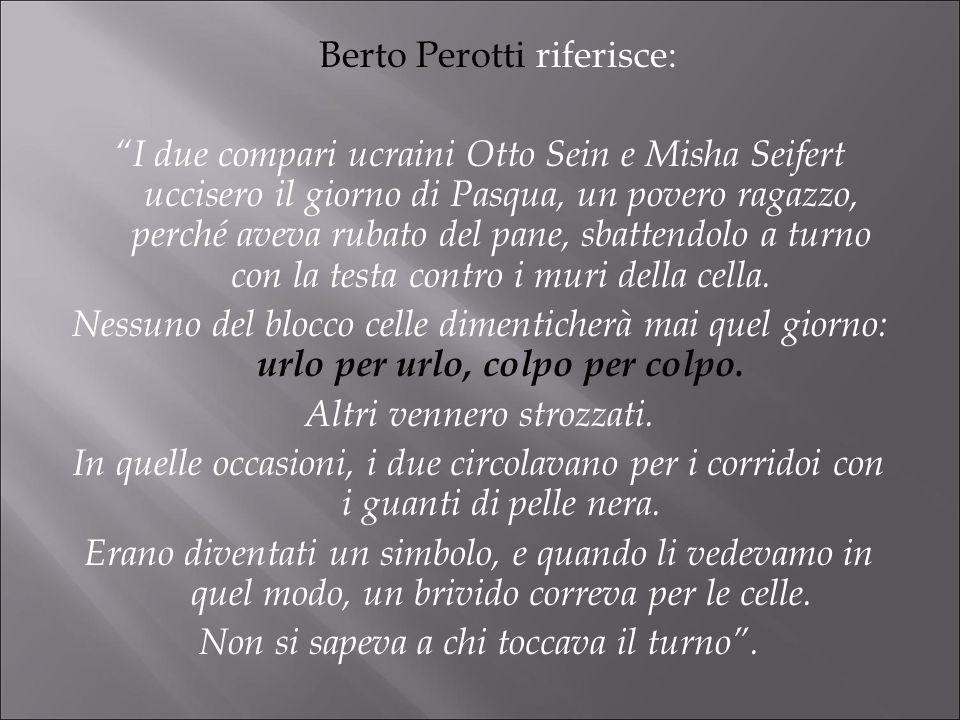 Berto Perotti riferisce: I due compari ucraini Otto Sein e Misha Seifert uccisero il giorno di Pasqua, un povero ragazzo, perché aveva rubato del pane