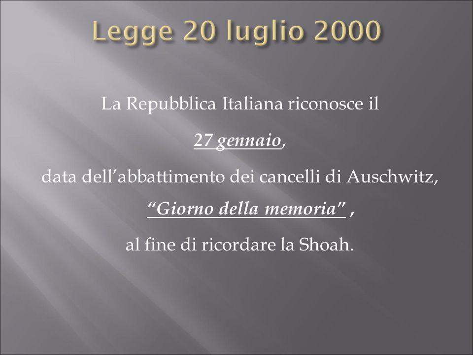 La Repubblica Italiana riconosce il 27 gennaio, data dellabbattimento dei cancelli di Auschwitz, Giorno della memoria, al fine di ricordare la Shoah.