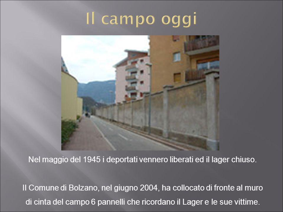 Nel maggio del 1945 i deportati vennero liberati ed il lager chiuso. Il Comune di Bolzano, nel giugno 2004, ha collocato di fronte al muro di cinta de
