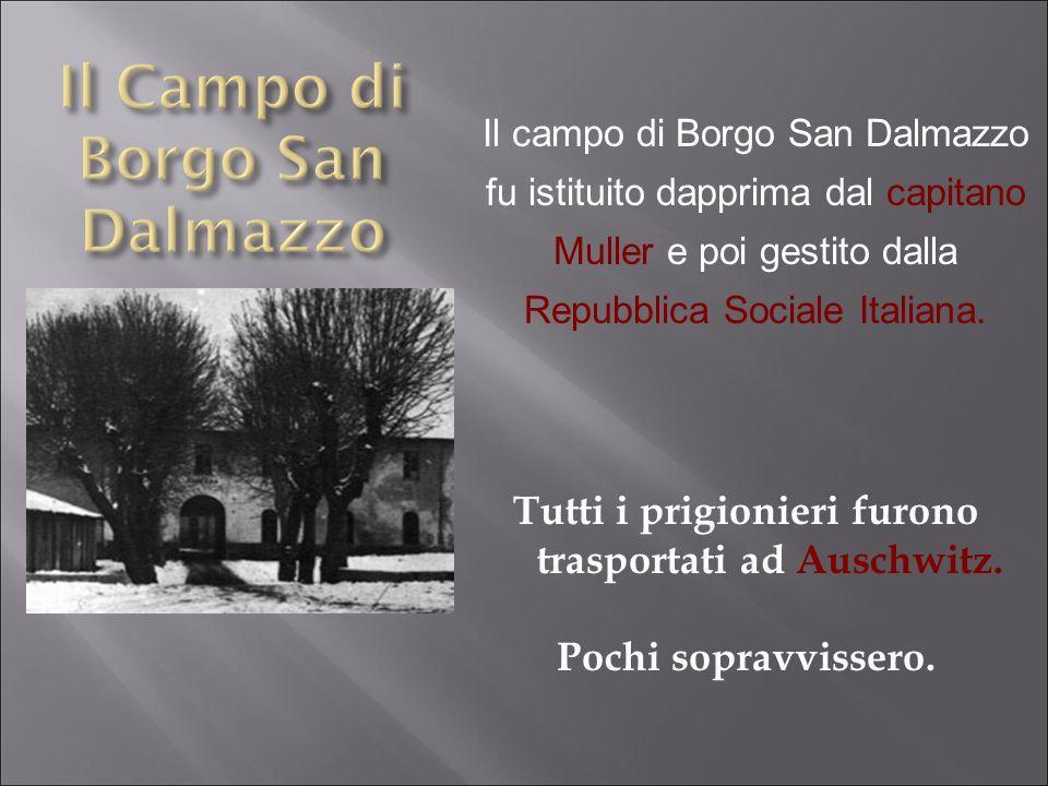 Il campo di Borgo San Dalmazzo fu istituito dapprima dal capitano Muller e poi gestito dalla Repubblica Sociale Italiana. Tutti i prigionieri furono t