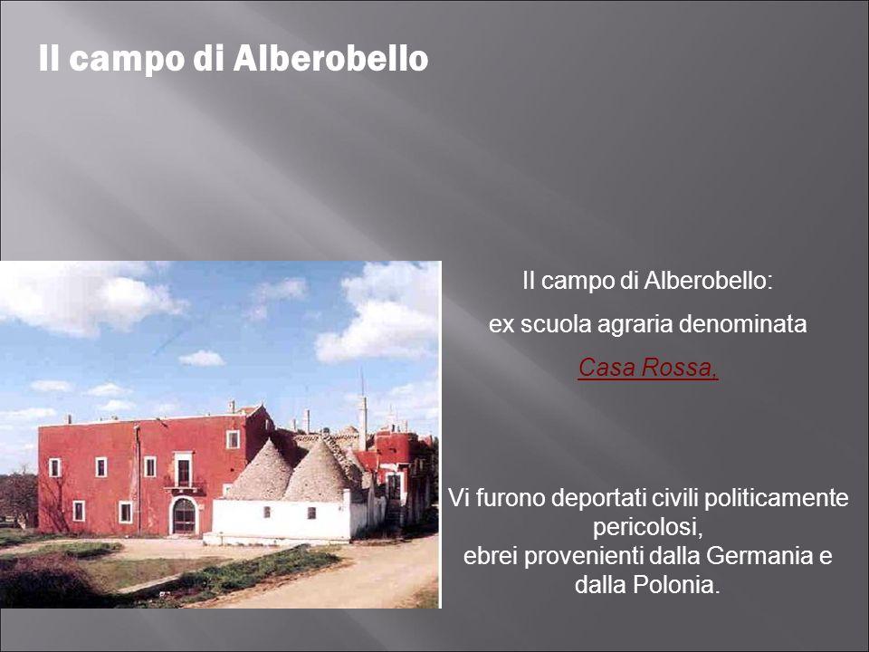 Il campo di Alberobello: ex scuola agraria denominata Casa Rossa, Vi furono deportati civili politicamente pericolosi, ebrei provenienti dalla Germani