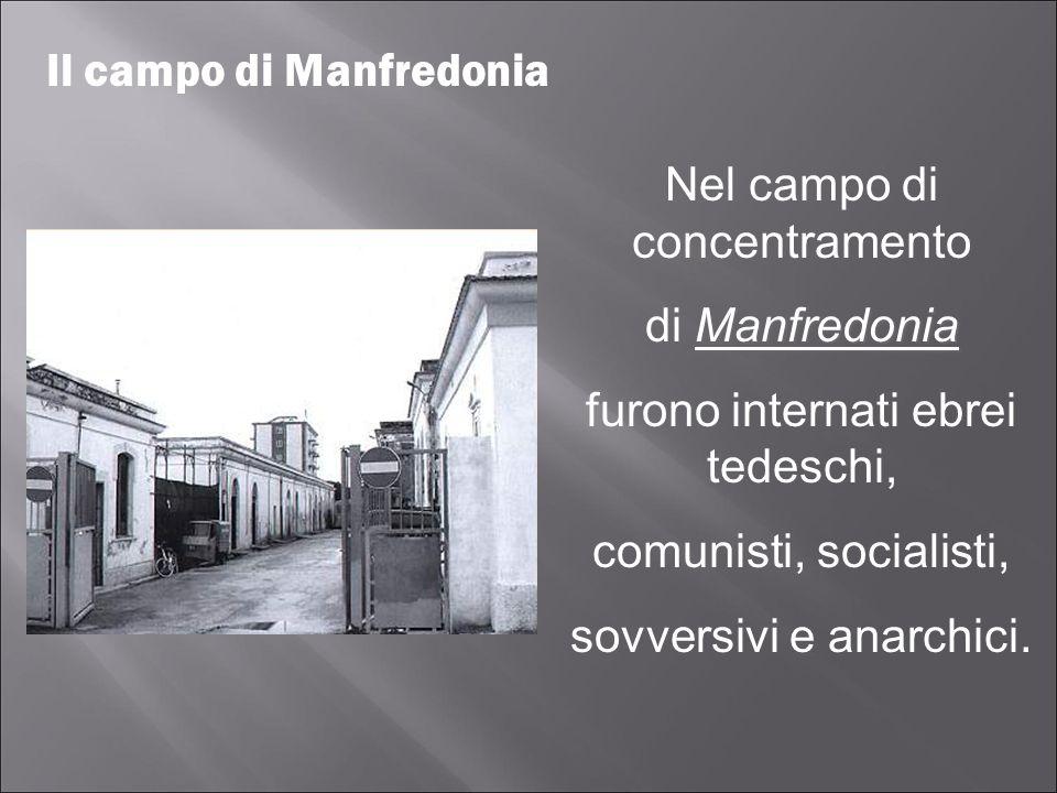 Nel campo di concentramento Manfredonia di Manfredonia furono internati ebrei tedeschi, comunisti, socialisti, sovversivi e anarchici. Il campo di Man