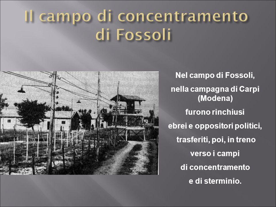 Nel campo di Fossoli, nella campagna di Carpi (Modena) furono rinchiusi ebrei e oppositori politici, trasferiti, poi, in treno verso i campi di concen