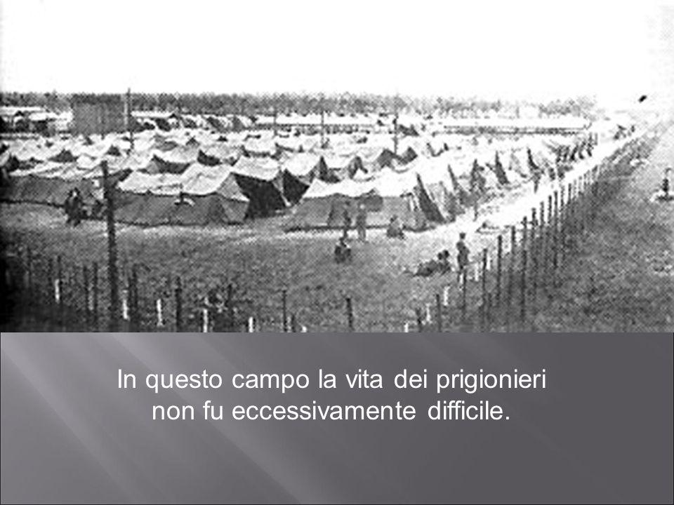 In questo campo la vita dei prigionieri non fu eccessivamente difficile.