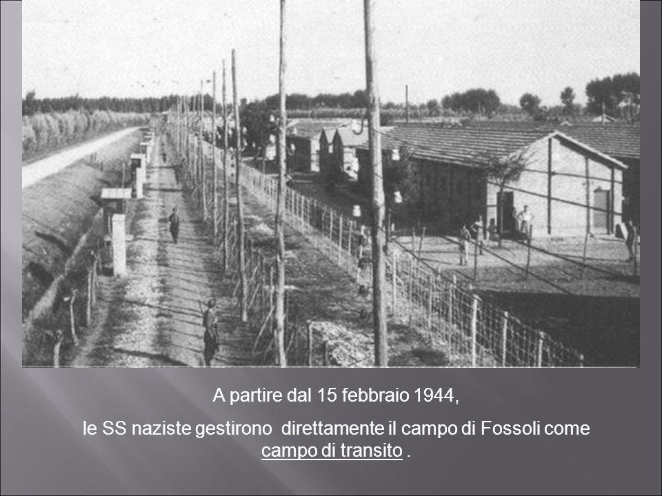 A partire dal 15 febbraio 1944, le SS naziste gestirono direttamente il campo di Fossoli come campo di transito.