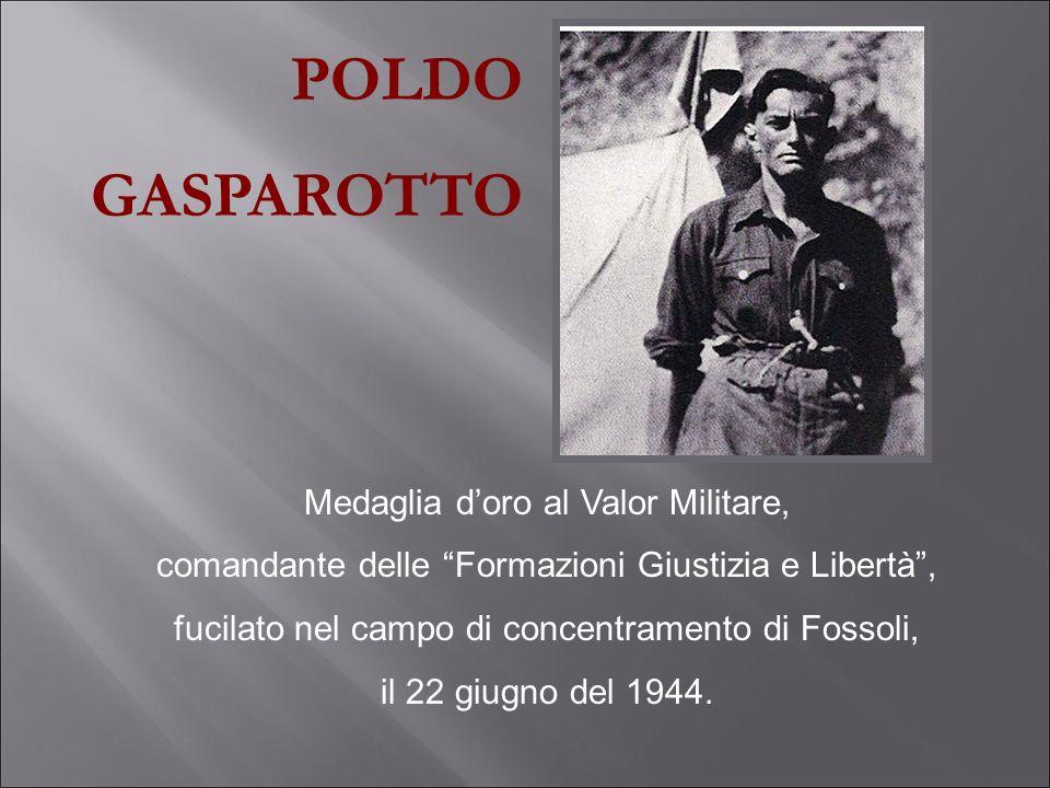 Medaglia doro al Valor Militare, comandante delle Formazioni Giustizia e Libertà, fucilato nel campo di concentramento di Fossoli, il 22 giugno del 19