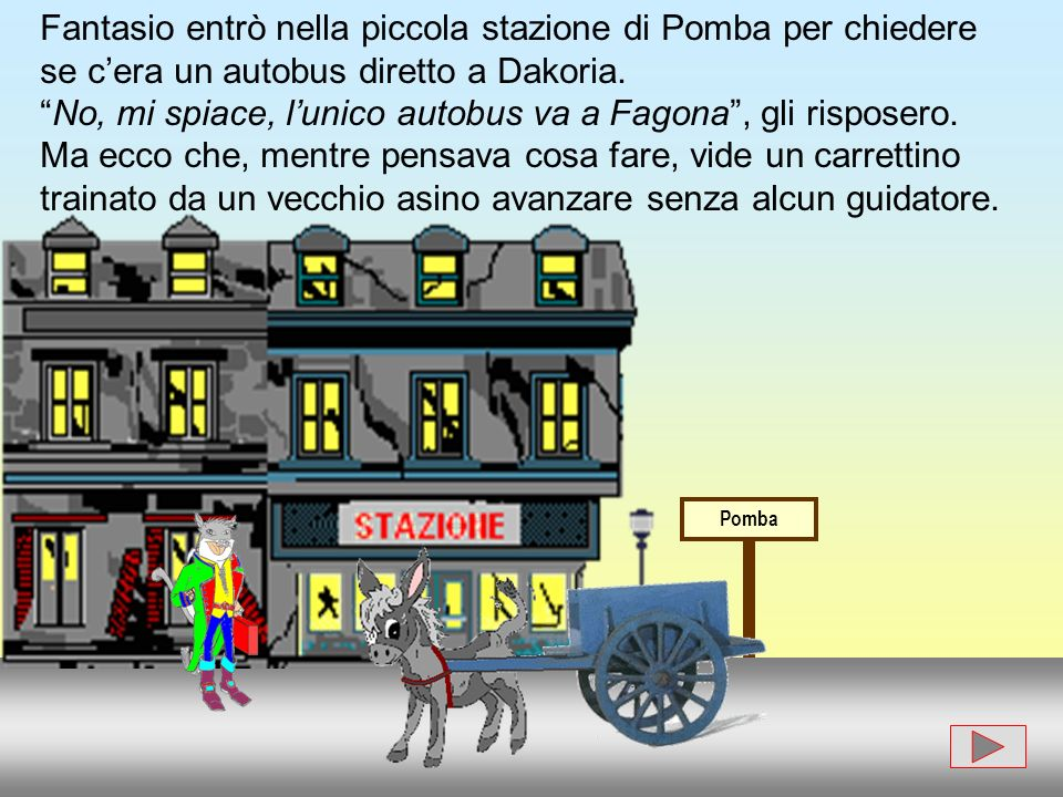 Fantasio entrò nella piccola stazione di Pomba per chiedere se cera un autobus diretto a Dakoria.