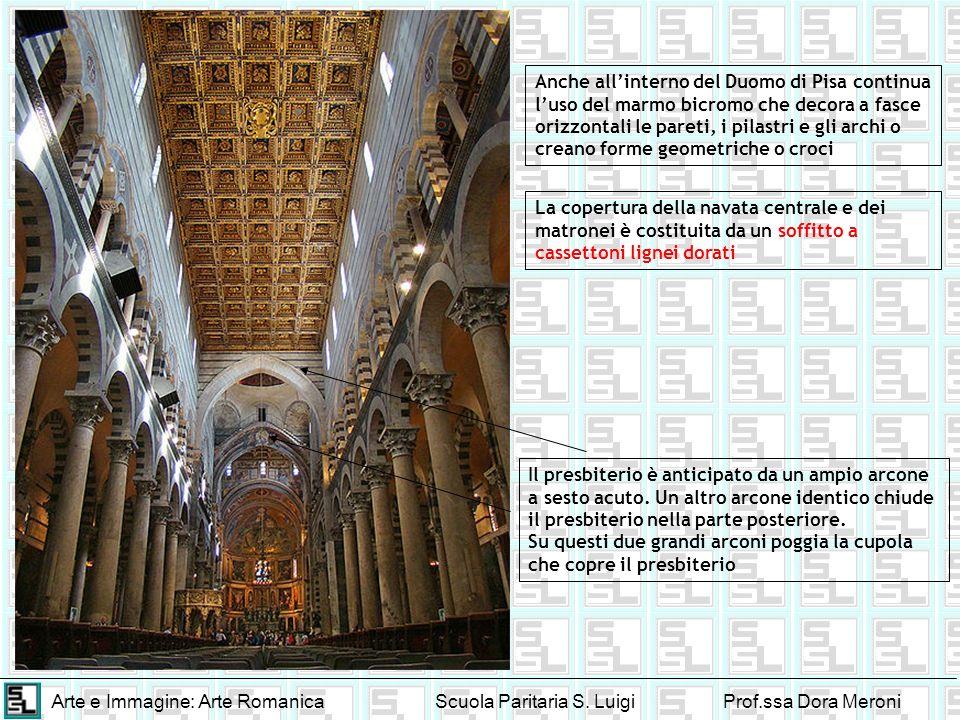 Arte e Immagine: Arte RomanicaScuola Paritaria S. LuigiProf.ssa Dora Meroni Anche allinterno del Duomo di Pisa continua luso del marmo bicromo che dec