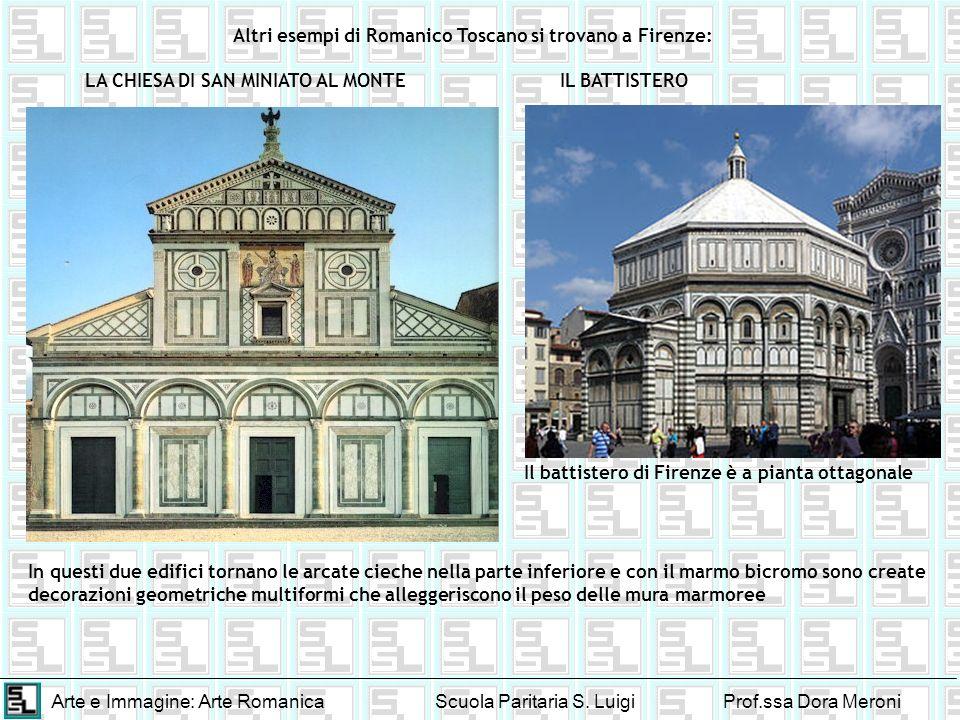 Arte e Immagine: Arte RomanicaScuola Paritaria S. LuigiProf.ssa Dora Meroni Altri esempi di Romanico Toscano si trovano a Firenze: LA CHIESA DI SAN MI