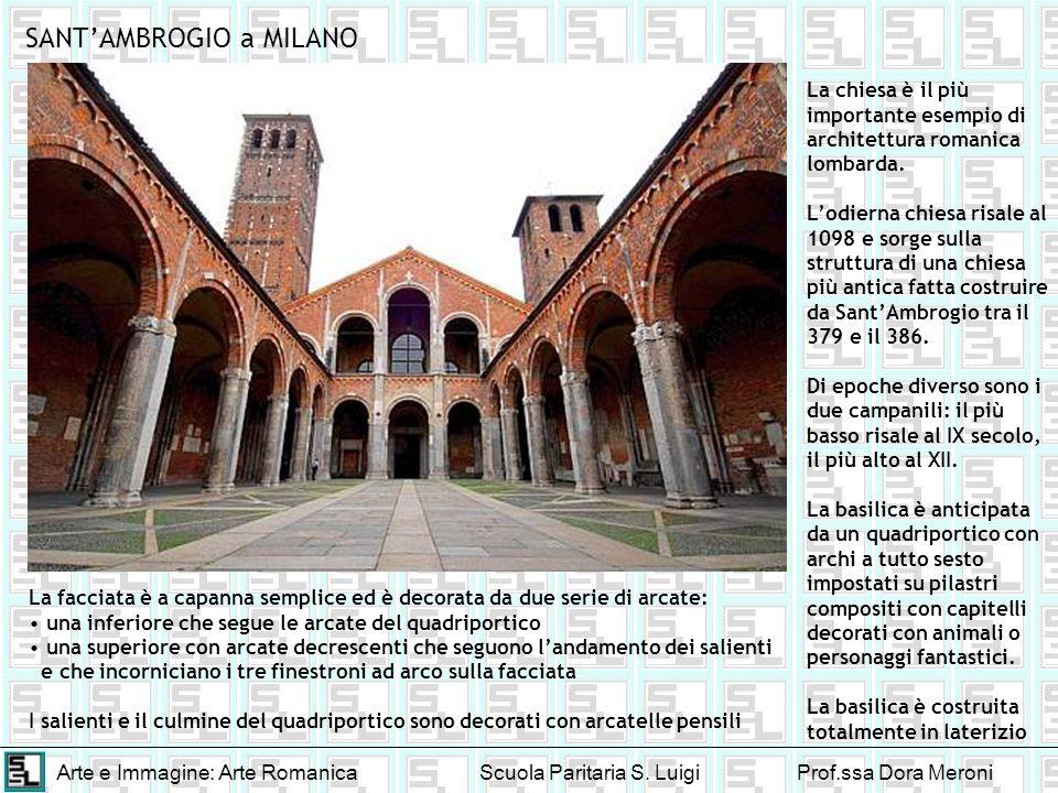 Arte e Immagine: Arte RomanicaScuola Paritaria S. LuigiProf.ssa Dora Meroni SANTAMBROGIO a MILANO La chiesa è il più importante esempio di architettur