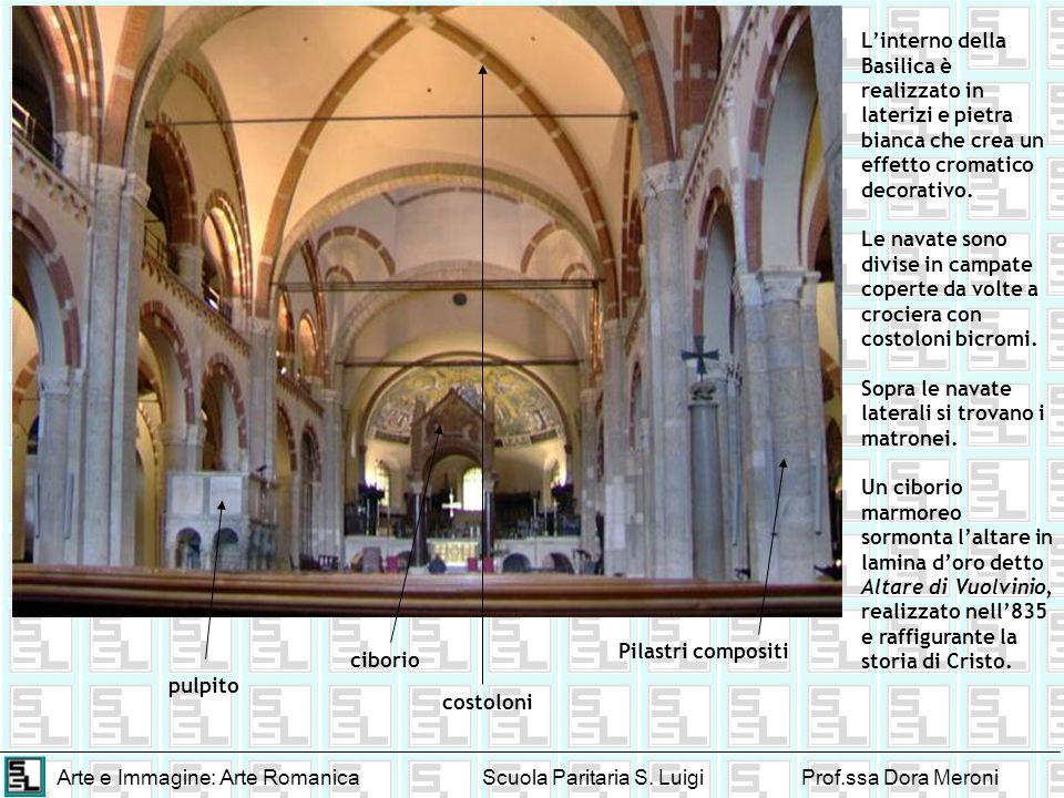 Arte e Immagine: Arte RomanicaScuola Paritaria S. LuigiProf.ssa Dora Meroni Linterno della Basilica è realizzato in laterizi e pietra bianca che crea