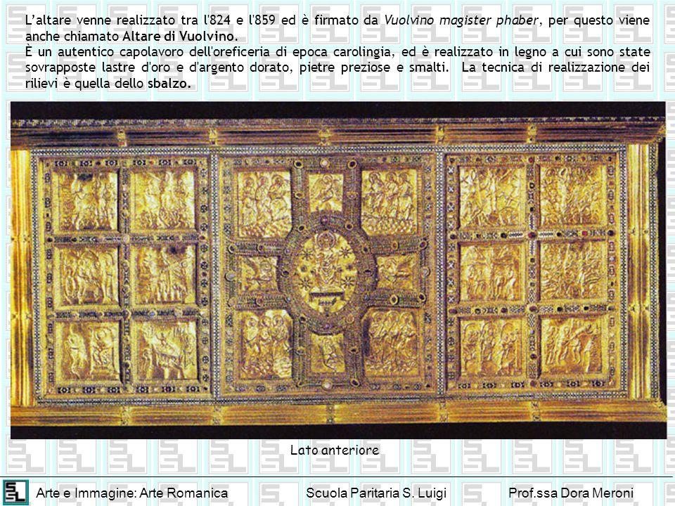 Arte e Immagine: Arte RomanicaScuola Paritaria S. LuigiProf.ssa Dora Meroni Laltare venne realizzato tra l'824 e l'859 ed è firmato da Vuolvino magist