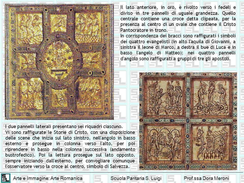 Arte e Immagine: Arte RomanicaScuola Paritaria S. LuigiProf.ssa Dora Meroni Il lato anteriore, in oro, è rivolto verso i fedeli e diviso in tre pannel