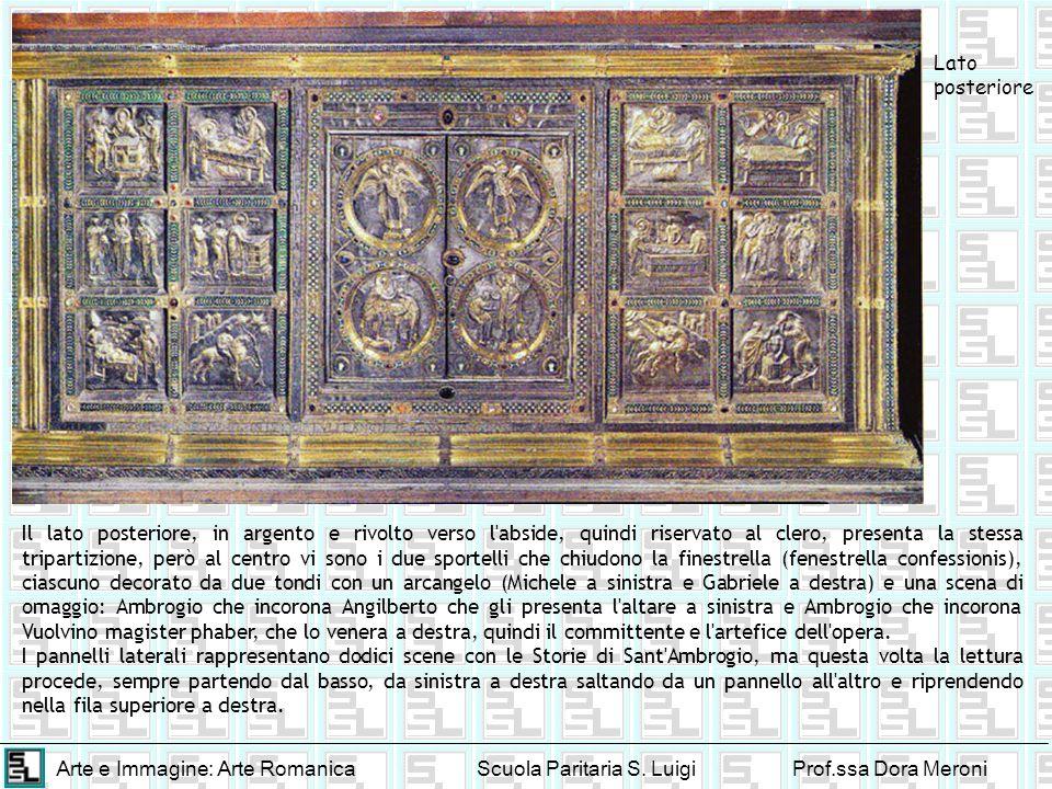 Arte e Immagine: Arte RomanicaScuola Paritaria S. LuigiProf.ssa Dora Meroni Il lato posteriore, in argento e rivolto verso l'abside, quindi riservato