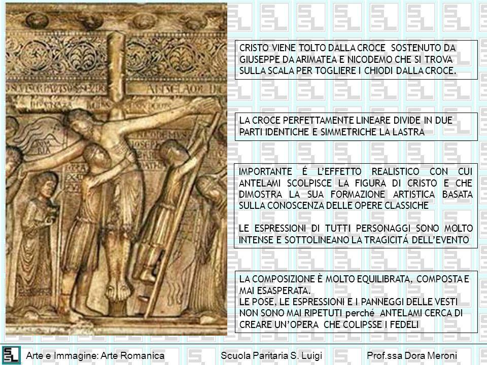 Arte e Immagine: Arte RomanicaScuola Paritaria S. LuigiProf.ssa Dora Meroni CRISTO VIENE TOLTO DALLA CROCE SOSTENUTO DA GIUSEPPE DA ARIMATEA E NICODEM