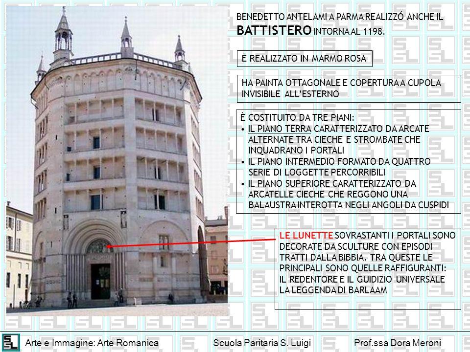 Arte e Immagine: Arte RomanicaScuola Paritaria S. LuigiProf.ssa Dora Meroni BENEDETTO ANTELAMI A PARMA REALIZZÓ ANCHE IL BATTISTERO INTORNA AL 1198. È