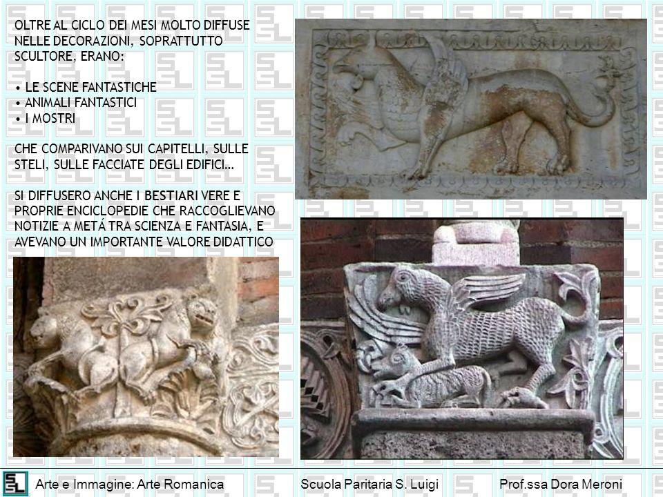 Arte e Immagine: Arte RomanicaScuola Paritaria S. LuigiProf.ssa Dora Meroni OLTRE AL CICLO DEI MESI MOLTO DIFFUSE NELLE DECORAZIONI, SOPRATTUTTO SCULT