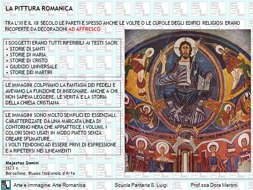 Arte e Immagine: Arte RomanicaScuola Paritaria S. LuigiProf.ssa Dora Meroni LA PITTURA ROMANICA TRA LXI E IL XII SECOLO LE PARETI E SPESSO ANCHE LE VO