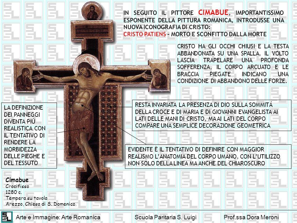 Arte e Immagine: Arte RomanicaScuola Paritaria S. LuigiProf.ssa Dora Meroni Cimabue Crocifisso 1280 c. Tempera su tavola Arezzo, Chiesa di S. Domenico
