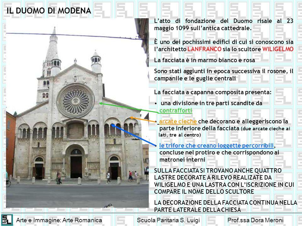 Arte e Immagine: Arte RomanicaScuola Paritaria S. LuigiProf.ssa Dora Meroni IL DUOMO DI MODENA Latto di fondazione del Duomo risale al 23 maggio 1099