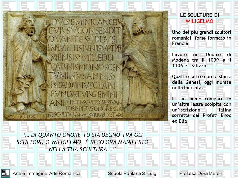 Arte e Immagine: Arte RomanicaScuola Paritaria S. LuigiProf.ssa Dora Meroni LE SCULTURE DI WILIGELMO Uno dei più grandi scultori romanici, forse forma