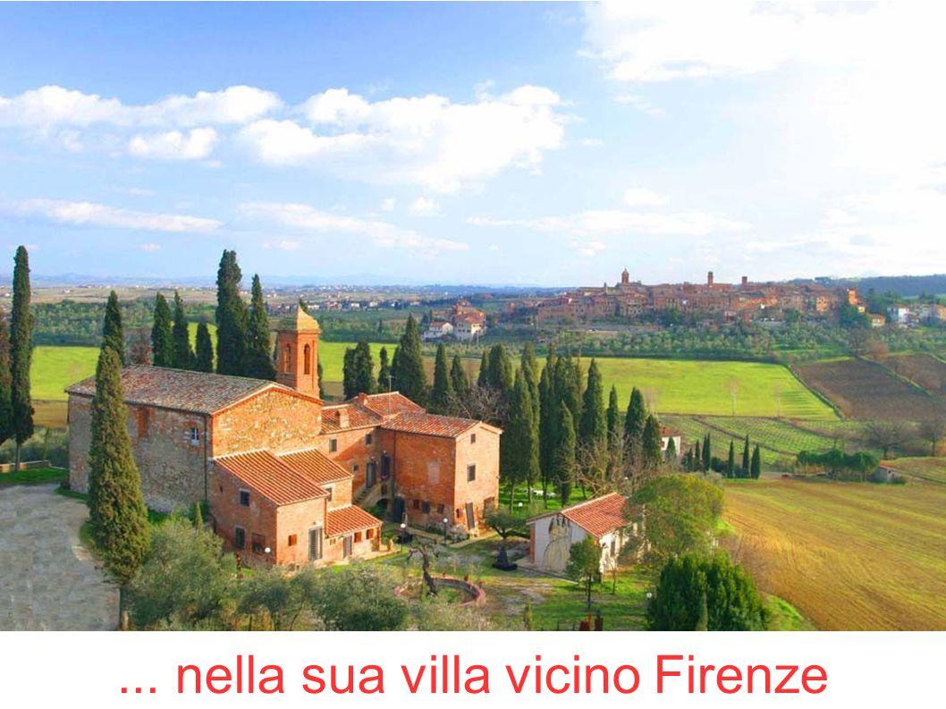 ... nella sua villa vicino Firenze