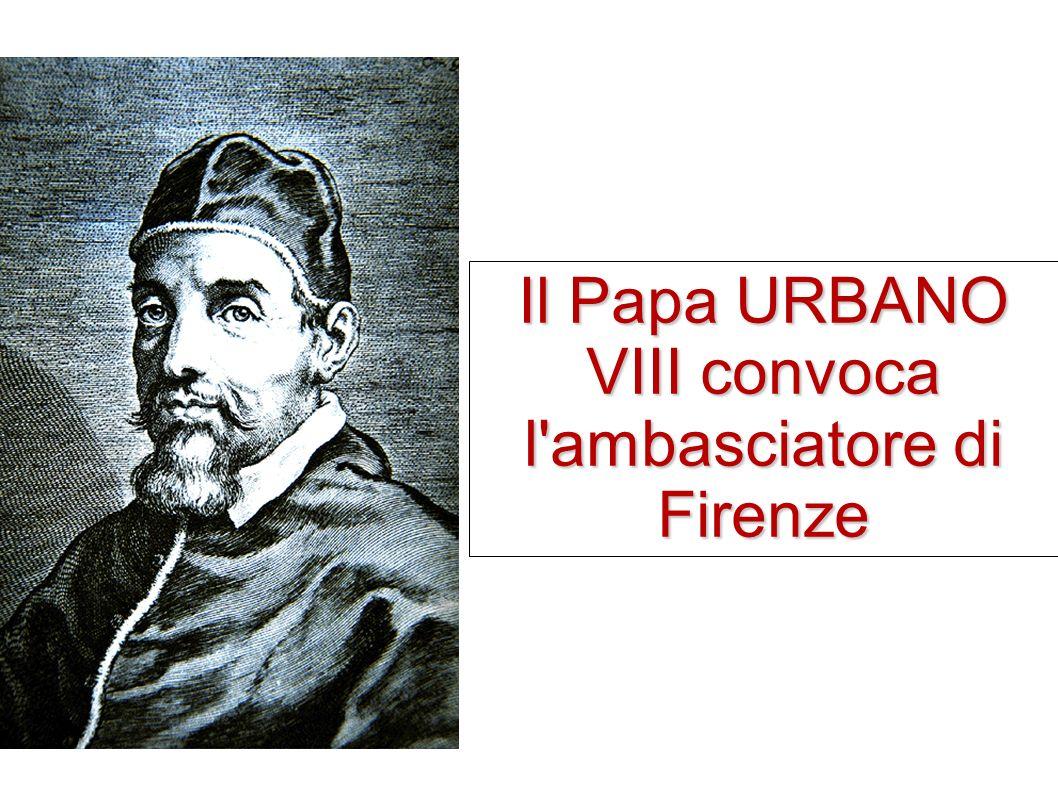 Il Papa URBANO VIII convoca l'ambasciatore di Firenze