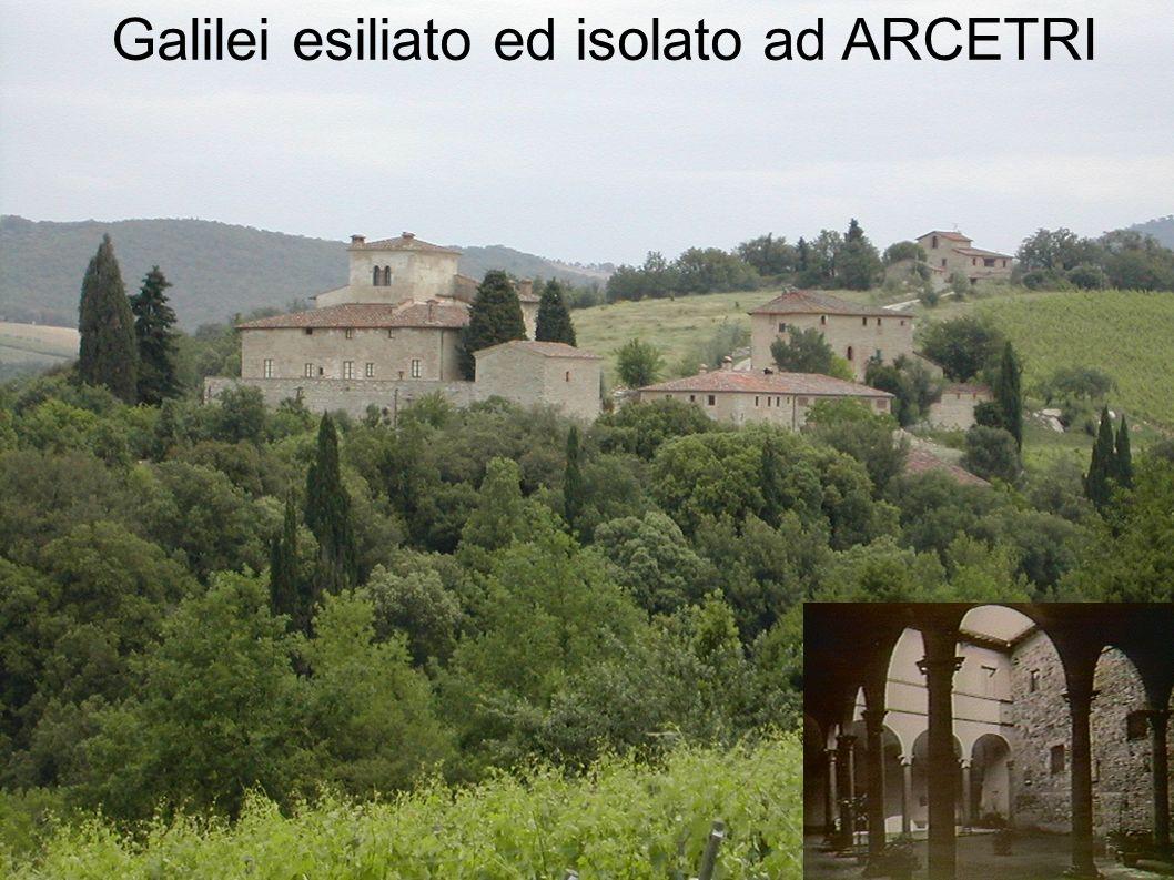 Galilei esiliato ed isolato ad ARCETRI