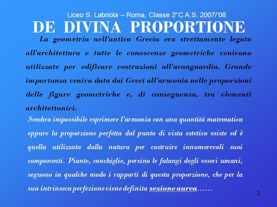 2 DE DIVINA PROPORTIONE La geometria nell antica Grecia era strettamente legata all architettura e tutte le conoscenze geometriche venivano utilizzate