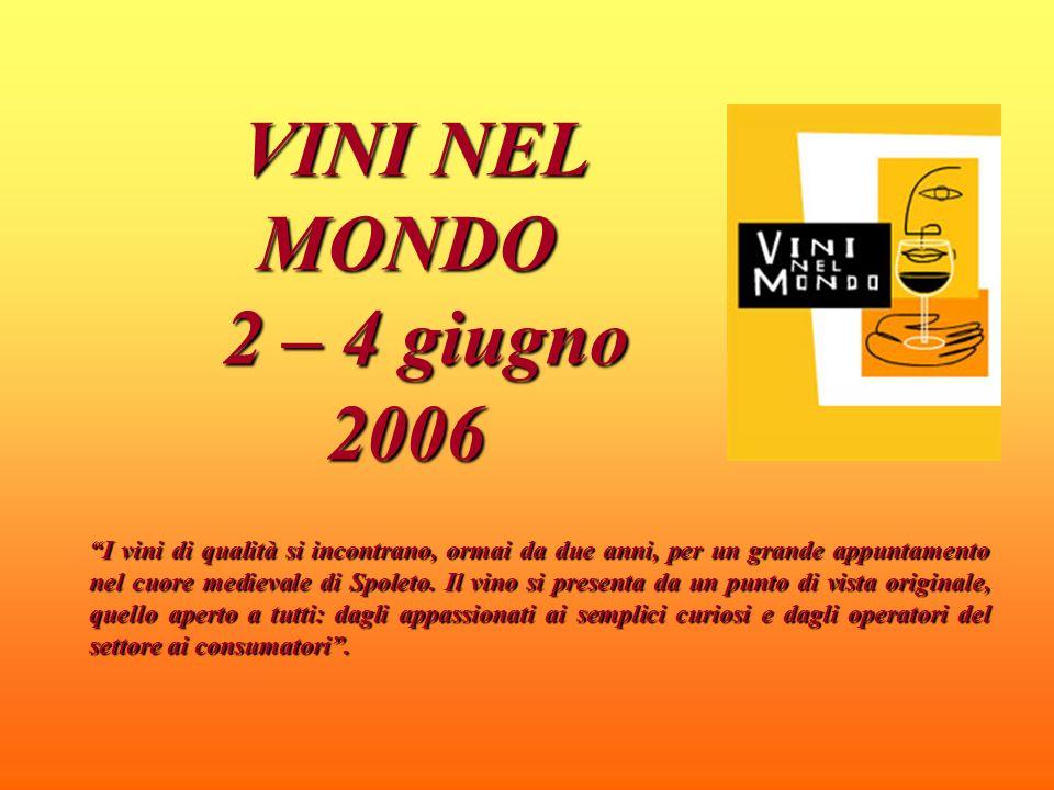 VINI NEL MONDO 2 – 4 giugno 2006 VINI NEL MONDO 2 – 4 giugno 2006 I vini di qualità si incontrano, ormai da due anni, per un grande appuntamento nel cuore medievale di Spoleto.