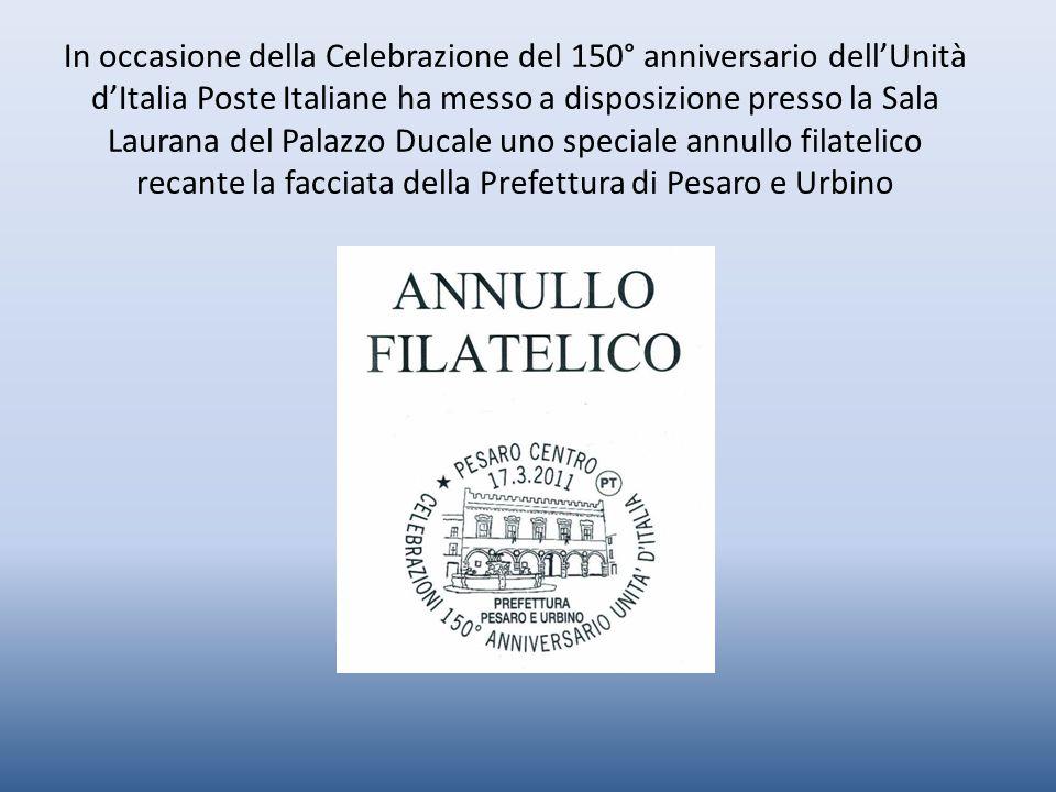 In occasione della Celebrazione del 150° anniversario dellUnità dItalia Poste Italiane ha messo a disposizione presso la Sala Laurana del Palazzo Duca
