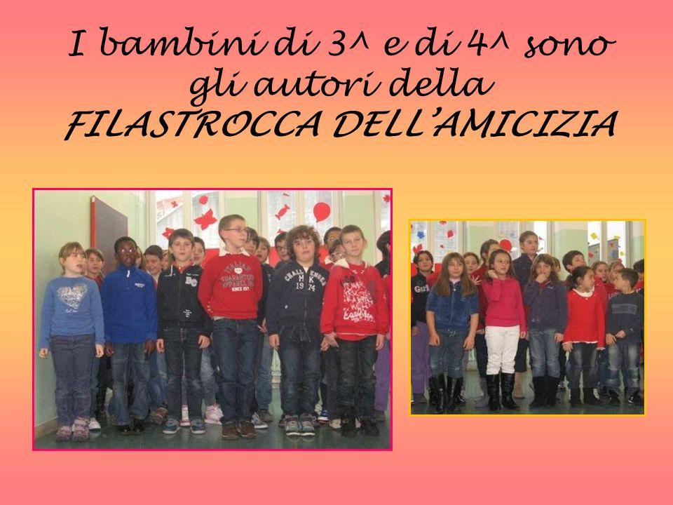 I bambini di 3^ e di 4^ sono gli autori della FILASTROCCA DELLAMICIZIA