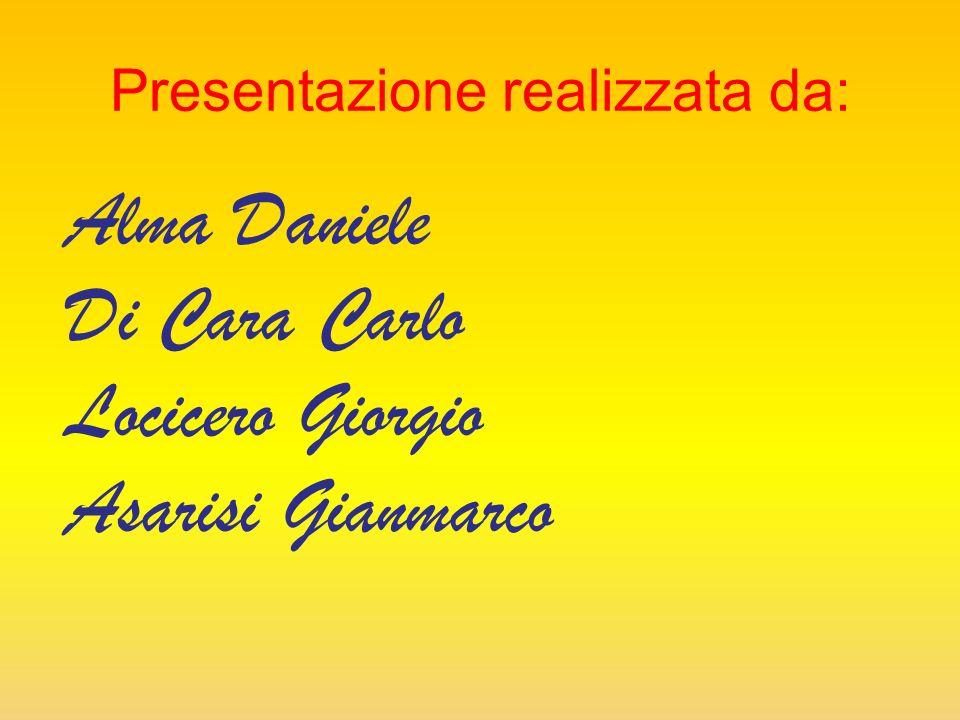 Presentazione realizzata da: Alma Daniele Di Cara Carlo Locicero Giorgio Asarisi Gianmarco