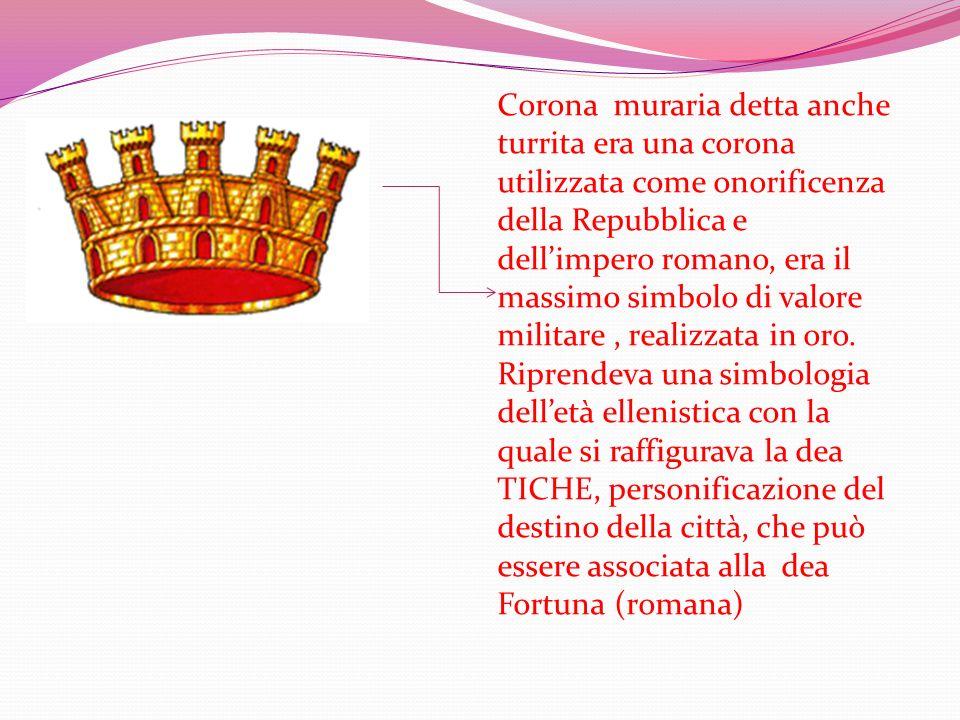 Corona muraria detta anche turrita era una corona utilizzata come onorificenza della Repubblica e dellimpero romano, era il massim0 simbolo di valore